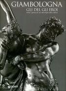 Giambologna. Gli dei, gli eroi <span>Genesi e fortuna di uno stile <Span>europeo nella scultura</span>