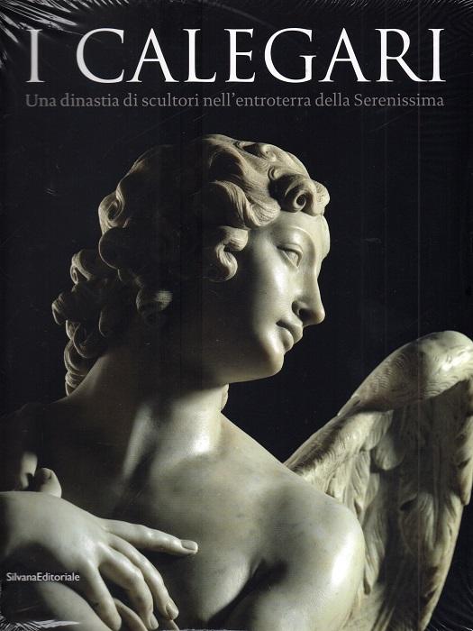 I Calegari Una dinastia di scultori nell'entroterra della Serenissima [DIFETTATO]
