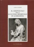Il Crepuscolo della Scultura Medievale In Lombardia