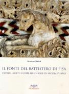 Il Fonte del Battistero di Pisa <span>Cavalli, arieti e grifi alle soglie di Nicola Pisano</Span>