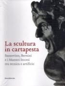 La scultura in cartapesta Sansovino, Bernini e i Maestri leccesi tra tecnica e artificio