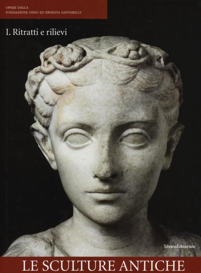 Le sculture antiche Opere dalla Fondazione Dino ed Ernesta Santarelli I. Ritratti e rilievi