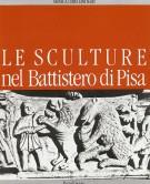 Le Sculture nel Battistero di Pisa<span> Temi e immagini dal Medioevo: I rilievi del deambulatorio</span>