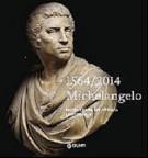<span>1564/2014</span> Michelangelo <span>Incontrare un artista universale</span>