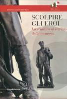 Scolpire gli eroi La scultura al servizio della memoria