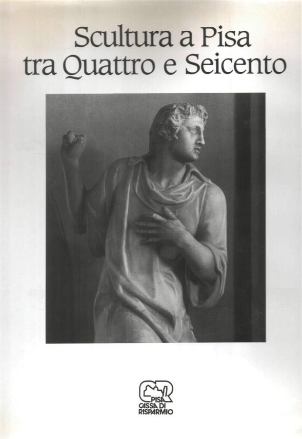 Scultura a Pisa tra Quattro e Seicento
