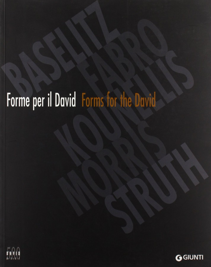 Forme per il David  Forms for the David Baselitz, Fabro, Kounellis, Morris, Struth
