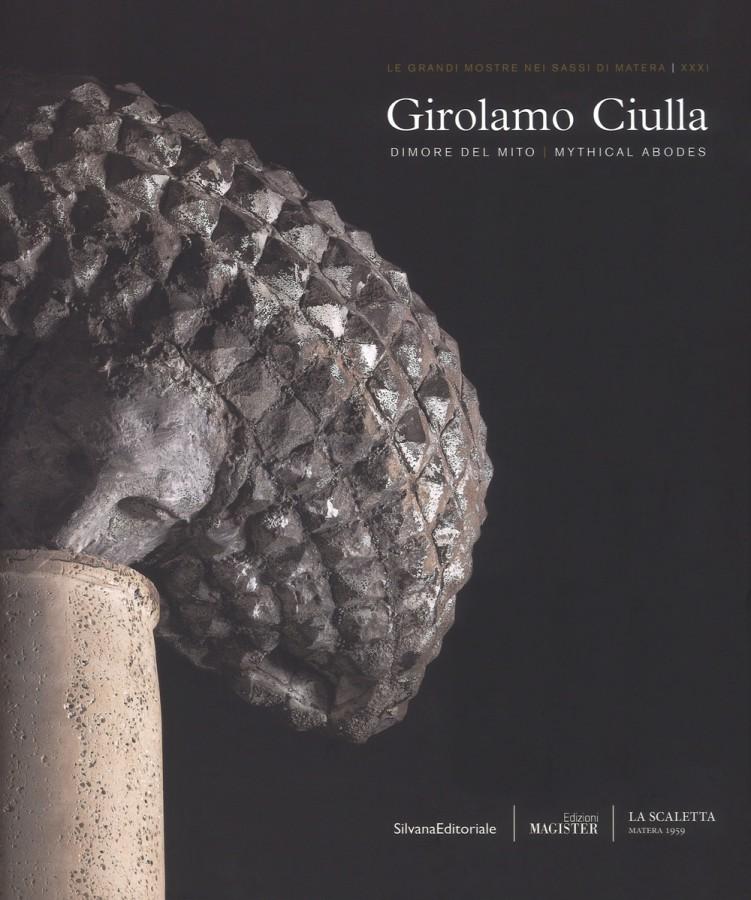 Girolamo Ciulla Dimore del mito Mythical abodes (Matera, 29 giugno-14 ottobre 2018).