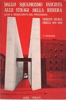 Dallo squadrismo fascista alle stragi della risiera (con il resoconto del processo) Trieste-Istria Friuli 1919-1945