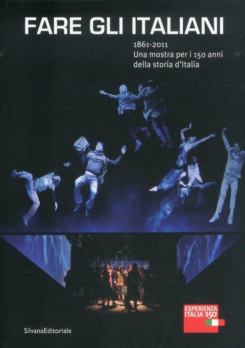 Fare gli italiani 1861-2011 Una mostra per i 150 anni della storia d'Italia