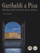 Garibaldi a Pisa <span>Dall'Albergo delle Tre Donzelle alla foce dell'Arno</Span>