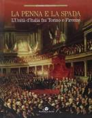 La penna e la spada L'Unità d'Italia fra Torino e Firenze