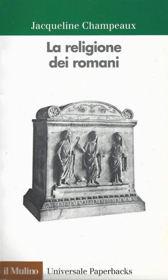 La religione dei romani Da riti arcaici al cristianesimo, la vita religiosa dell'antica Roma