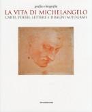 <h0>La vita di Michelangelo <span><i>Carte, poesie, lettere e disegni autografi</i></span></h0>