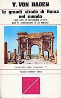 Le grandi strade di Roma nel mondo Una rete di formidabili arterie per la costruzione di un impero