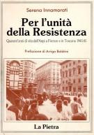 Per l'unità della Resistenza <span>Quarant'anni di vita dell'Anpi a Firenze e in Toscana 1945-85</span>