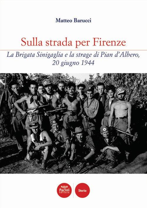 Sulla strada per Firenze La Brigata Sinigaglia e la strage di Pian d'Albero, 20 giugno 1944