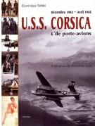 <span>Décembre 1943 - Avril 1945 </Span> U.S.S. Corsica <span>L'Ile Porte Avions</span>