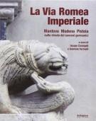 La Via Romea Imperiale <span>Mantova, Modena, Pistoia sulla strada dei sovrani germanici</span>