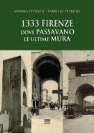 <h0>1333 Firenze <span><em>dove passavano le ultime mura </em></span></h0>