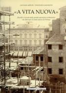 'A vita nuova' <span>Ricordi e vicende della grande operazione urbanistica che distrusse il centro storico di Firenze</span>