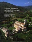 Abbazie, Monasteri ed Eremi nel paesaggio della Toscana <span>Abbeys, monasteries and hermitages in the landscape of Tuscany</span>