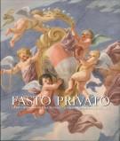 Fasto Privato <span>II La decorazione murale di palazzi e ville di famiglie private  Dal Tardo Barocco al Romanticismo</span>