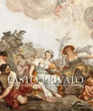 Fasto Privato <span>III La decorazione murale in palazzi e ville di famiglie fiorentine</span>