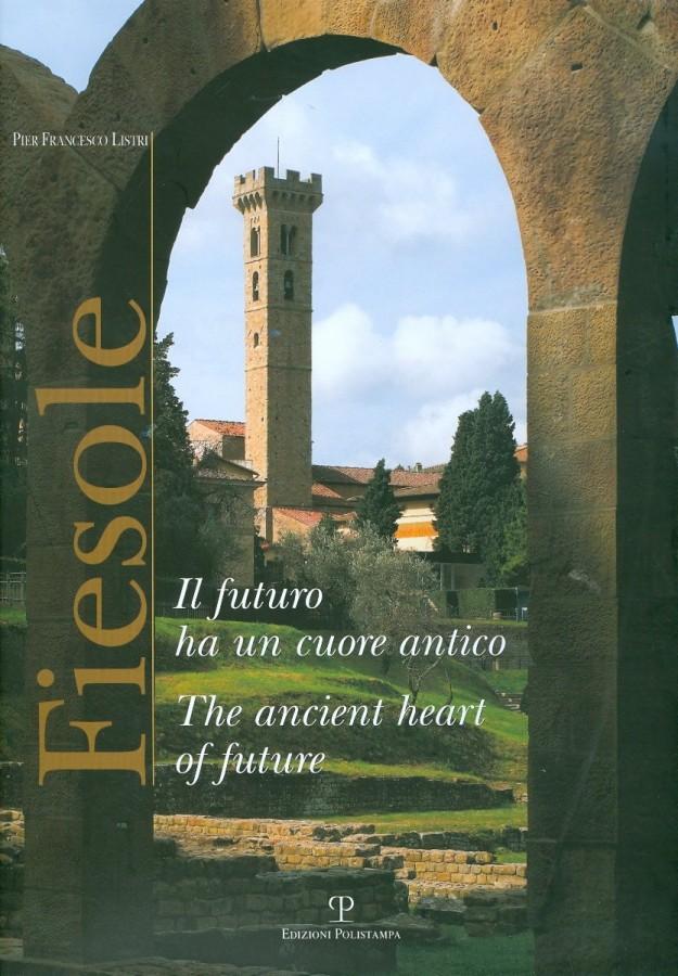 Fiesole Il futuro ha un cuore antico The ancient heart of future