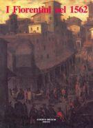I fiorentini nel 1562 <span>Descritione delle Bocche della Città et stato di Fiorenza fatta l'anno 1562</span>