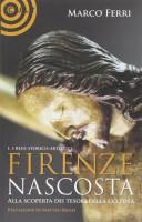 Firenze nascosta <span>Alla Scoperta dei Tesori della Cultura <span>Vol. I Beni Storico-Artistici</span>