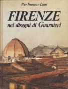 Firenze <span>nei disegni di Guarnieri </span>[Con DISEGNO AUTOGRAFO DI GUARNIERI]