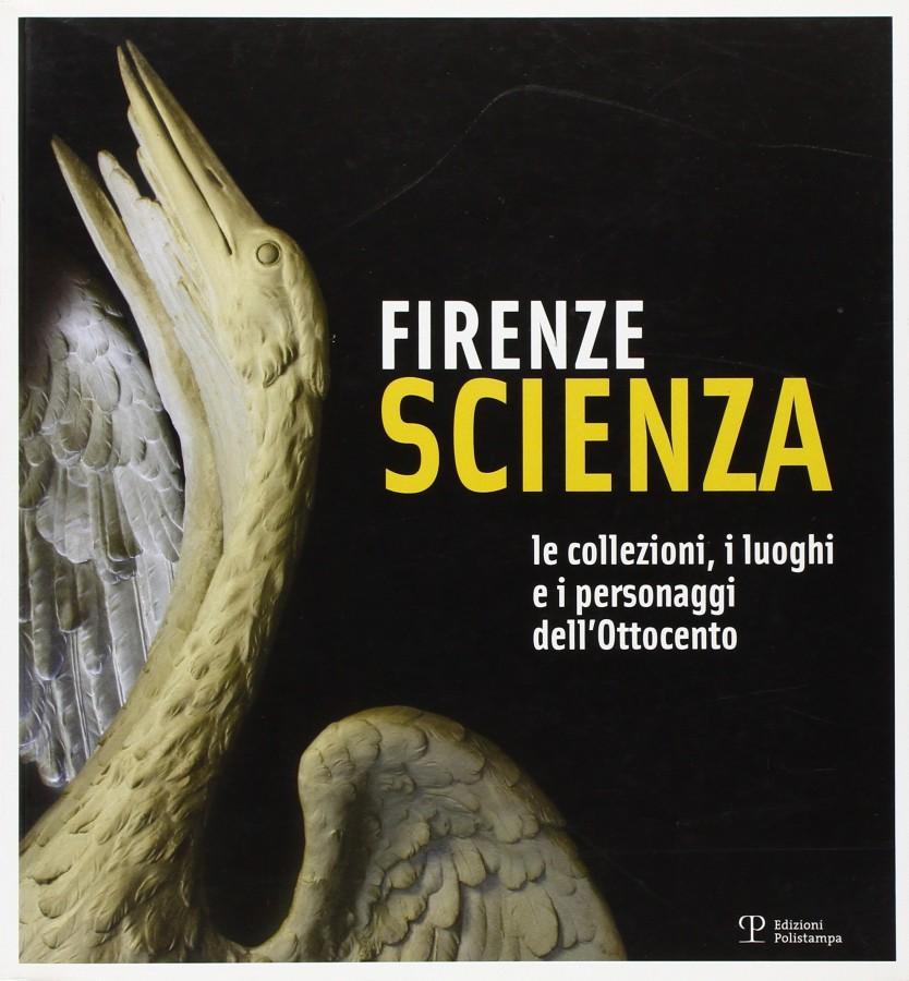 Firenze Scienza Le collezioni, i luoghi e i personaggi dell'Ottocento