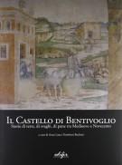 Il Castello di Bentivoglio <span>Storia di Terre, di Svaghi, di Pane tra Medioevo e Novecento</span>