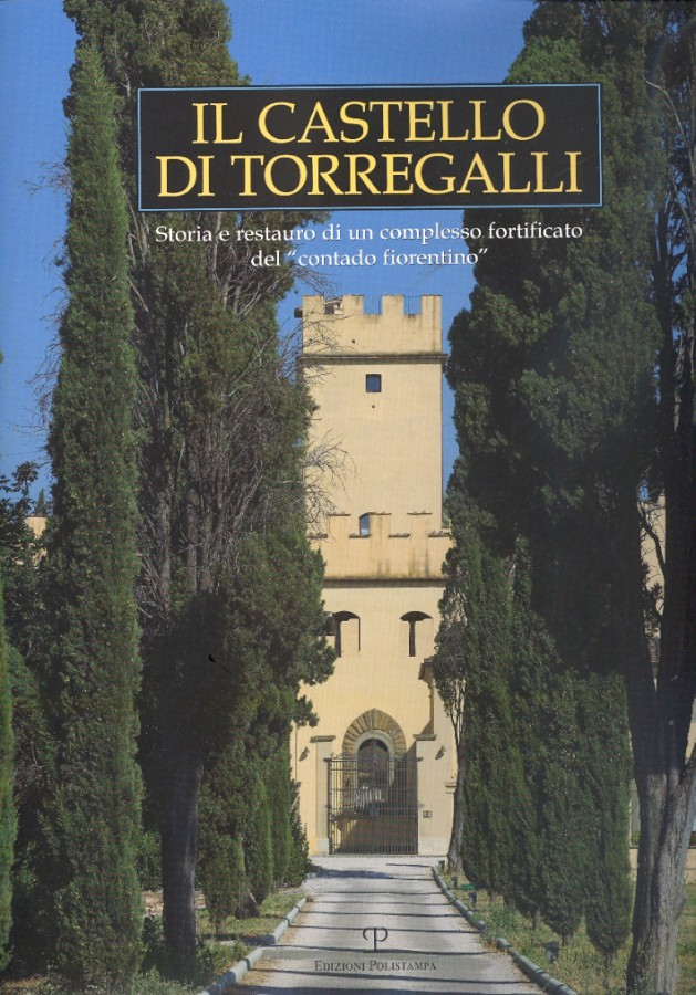 """Il Castello di Torregalli Storia e restauro di un complesso fortificato del """"contado fiorentino"""""""