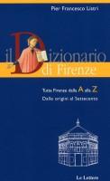 Il Dizionario di Firenze Tutta Firenze dalla A alla Z Dal Settecento al Duemila  Vol. I