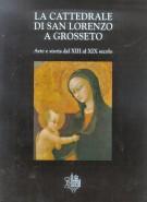 La cattedrale di San Lorenzo a Grosseto <span>Arte e storia dal XIII al XIX secolo</span>