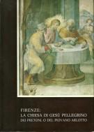 Firenze: <span></span>La Chiesa di Gesù Pellegrino <span>dei Pretoni, o del Piovano Arlotto</span> <span>Monografia</span>