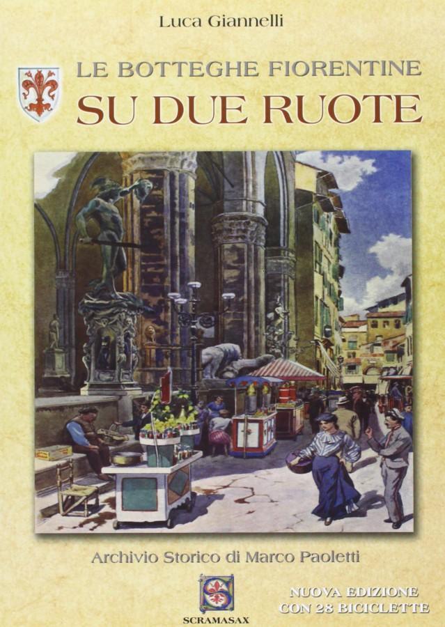 Le Botteghe Fiorentine Su Due Ruote.Le Botteghe Fiorentine Su Due Ruote Libreria Della Spada