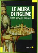 <h0>Le mura di Figline <span><i>Storia, immagini, Restauro</i></span></h0>