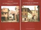 Le strade di Firenze  2 Voll. Volume Primo A-N  Volume Secondo O-Z
