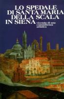<h0>Lo Spedale di Santa Maria delle Scala in Siena <span><em>Vicenda di una Committenza Artistica</em></span></h0>