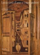 <h0>Lucca città d'arte e i suoi archivi <span><i>Opere d'arte e testimonianze documentarie dal Medioevo al Novecento</i></span></h0>