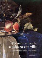 La natura morta a palazzo e in villa <span>Le collezioni dei Medici e dei Lorena</span>