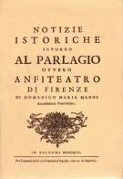 Notizie Istoriche intorno al Parlagio Ovvero Anfiteatro di Firenze