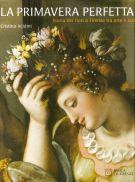 La primavera perfetta Storia dei fiori a Firenze tra arte e scienza