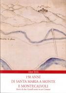 <h0>1868-2018 150 anni di Santa Maria a Monte e Montecalvoli <span><i>Storie di due Castelli uniti in un Comune</i></span></h0>