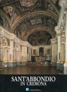 Sant'Abbondio in Cremona La chiesa, il chiostro, la santa casa