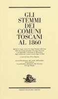 Gli Stemmi dei comuni Toscani al 1860 dipinti in cinque tavole da Luigi Paoletti e descritti da Luigi Passerini