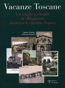 Vacanze Toscane <span>Un viaggio nei luoghi di villeggiatura attraverso le cartoline d'epoca</span>